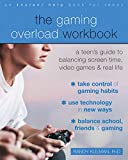 The Gaming Overload Workbook: A Teen's Guide to