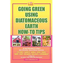 GOING GREEN USING DIATOMACEOUS EARTH HOW-TO TIPS: An Easy Guide Book Using A Safer Alternative, Natural Silica Mineral, Food Grade Insecticide: Practical consumer tips, recipes, and methods by Tui Rose (2010-02-17)