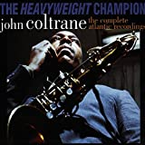 The Heavyweight Champion: The Complete Atlantic Recordings of John Coltrane
