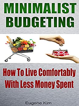 Minimalism minimalist budgeting how to live comfortably for Minimalist living money