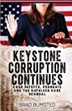 Keystone Corruption Continues: Cash Payoffs, Porngate and the Kathleen Kane Scandal by  Brad Bumsted in stock, buy online here