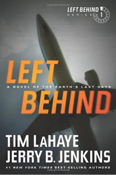 Left Behind A Novel Of The Earth S Last Days Left Behind Series Book 1 The Apocalyptic Christian Fiction Thriller And Suspense Series About The End Times Lahaye Tim Jenkins Jerry B 9781414334905