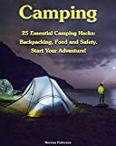 Search : Camping: 25 Essential Camping Hacks: Backpacking, Food and Safety. Start Your Adventure!: (Camping Hacks, Camping Tips, Camping For Beginners) (Camping, Outdoor Survival Guide)