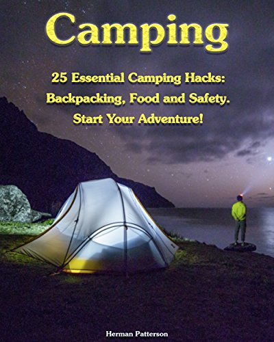 Camping: 25 Essential Camping Hacks: Backpacking, Food and Safety. Start Your Adventure!:...