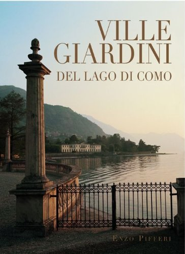 Ville e Giardini Del Lago Di Como: Villas and Gardens by Lake ()