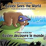 Bosley Sees the World: A Dual Language Book in French and English (The Adventures of Bosley Bear 1)