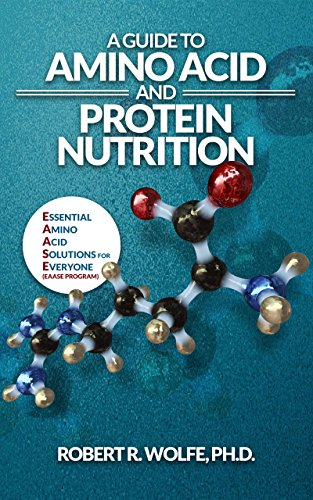 (A Guide to Amino Acid and Protein Nutrition: Essential Amino Acid Solutions for Everyone (The EAASE)