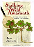 img - for Stalking the Wild Amaranth: Gardening in the Age of Extinction book / textbook / text book