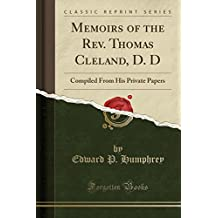 Memoirs of the REV. Thomas Cleland, D. D: Compiled from His Private Papers (Classic Reprint)