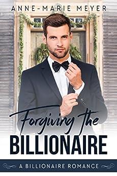 Forgiving the Billionaire (A Clean Billionaire Romance Book 2) by [Meyer, Anne-Marie]