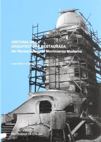 Descargar Libro Historia De La Arquitectura Restaurada. Del Renacimiento Al Movimiento Moderno José Ramón Soraluce Blond