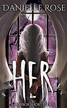 HER: A Horror Short Story by [Rose, Danielle]
