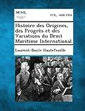 Histoire des Origines, des Progrès et des Variations du Droit Maritime International, Laurent Basile Hautefeuille, 1287353142