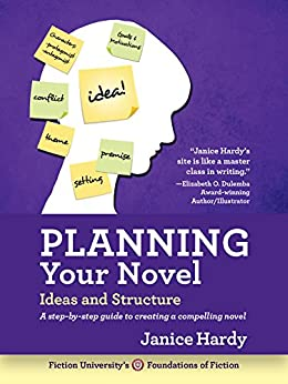 Planning Your Novel: Ideas and Structure (Foundations of Fiction Book 1) by [Hardy, Janice]