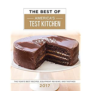 The Best of America's Test Kitchen 2017: The Year's Best Recipes, Equipment Reviews, and Tastings