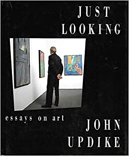 "updike essays on art In this posthumous collection of john updike's art writings, a companion volume to the acclaimed just looking (1989) and still looking (2005), readers are again treated to ""remarkably."