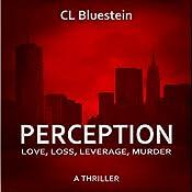 Perception: Love, Loss, Leverage, Murder: Seduction Series, Book 2 | C L Bluestein