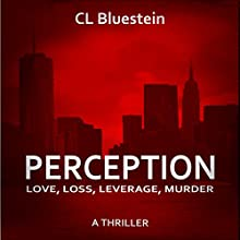Perception: Love, Loss, Leverage, Murder: Seduction Series, Book 2 Audiobook by C L Bluestein Narrated by Christa Lewis