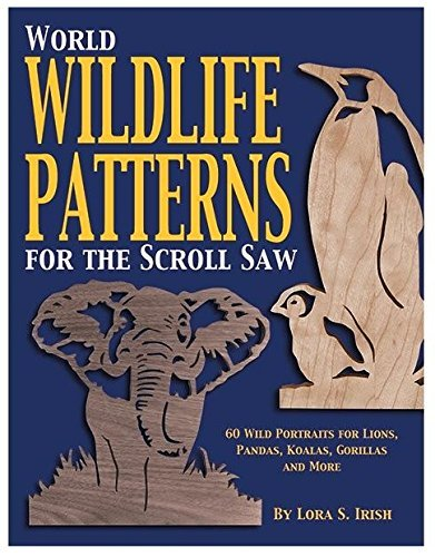 World Wildlife Patterns (World Wildlife Patterns for the Scroll Saw: 60 Wild Portraits for Lions, Pandas, Koalas, Gorillas and More (Scroll Saw Project Books) by Irish, Lora S. (2003) Paperback)