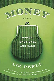 Money, A Memoir: Women, Emotions, and Cash by [Perle, Liz]