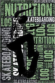 Skateboarding Nutrition Log And Diary: Skateboarding Nutrition And Diet Training Log And Journal For Skateboarder And Coach - Skateboarding Notebook Tracker PDF Descargar Gratis