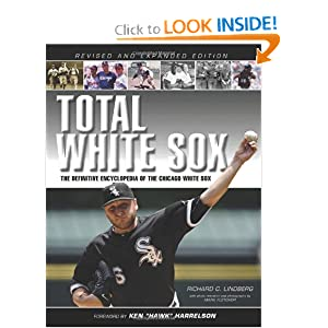 Total White Sox: The Definitive Encyclopedia of the Chicago White Sox Richard C. Lindberg, Mark Fletcher and Ken