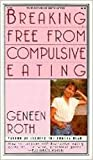 Breaking Free from Compulsive Eating, Geneen Roth, 0451154398