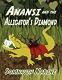 Anansi and the Alligator's Diamond, Somnauth Narine, 1462673791