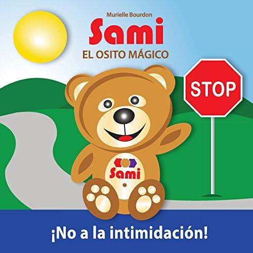 SAMI EL OSITO MÁGICO: No a la intimidación! (Spanish Edition)