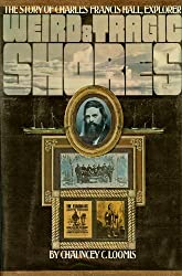 Weird and tragic shores;: The story of Charles Francis Hall, explorer