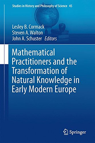 Mathematical Practitioners and the Transformation of Natural Knowledge in Early Modern Europe (Studies in History and Philosophy of Science)