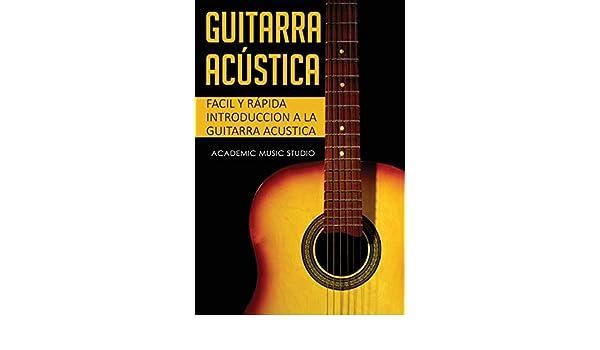 Guitarra acústica: Facil y Rápida introduccion a la Guitarra ...