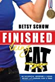 Finished Being Fat, Betsy Schow, 1462111254