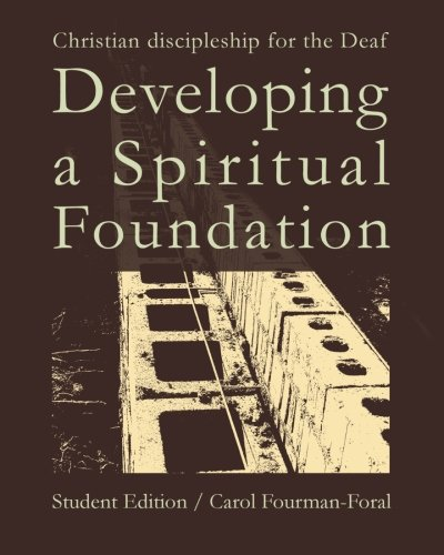 Developing a Spiritual Foundation Student Edition: Christian discipleship for the Deaf