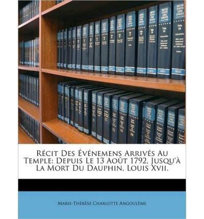 Download Rcit Des Vnemens Arrivs Au Temple: Depuis Le 13 Aot 1792, Jusqu' La Mort Du Dauphin, Louis XVII. (Paperback)(French) - Common PDF