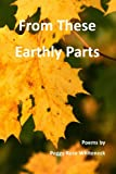 From These Earthly Parts, Peggy Whiteneck, 0978694856