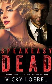 Speakeasy Dead: A Roaring Twenties Paranormal Comedy by [Loebel, Vicky]