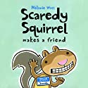 Scaredy Squirrel Makes a Friend Audiobook by Melanie Watt Narrated by David deVries