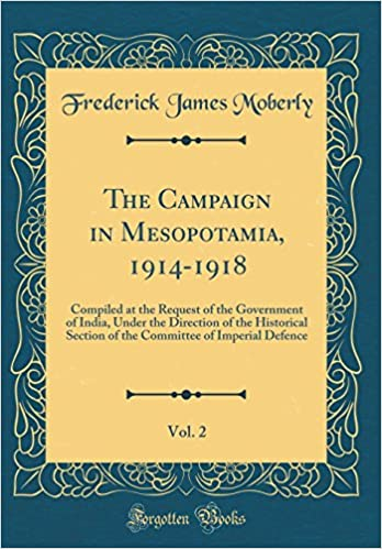 The Campaign in Mesopotamia, 1914-1918, Vol  2: Compiled at