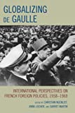 img - for Globalizing de Gaulle: International Perspectives on French Foreign Policies, 1958 1969 (The Harvard Cold War Studies Book Series) book / textbook / text book