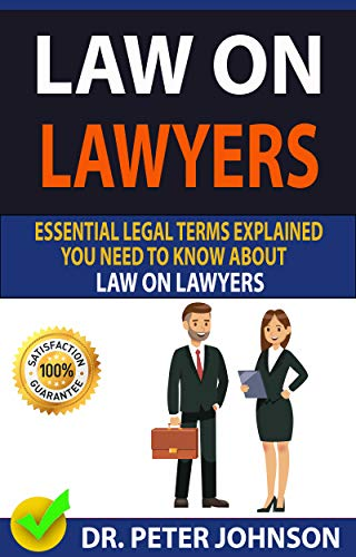 LAW ON LAWYERS : Essential Legal Terms Explained You Need To Know About Law  on Lawyers!