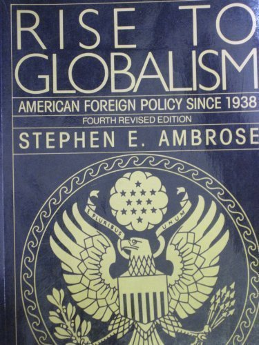 Rise to Globalism: American Foreign Policy Since 1938; Fourth Edition (Pelican S.) (v. 8)