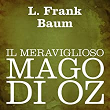 Il meraviglioso mago di Oz [The Wonderful Wizard of Oz] Audiobook by L. Frank Baum Narrated by Silvia Cecchini