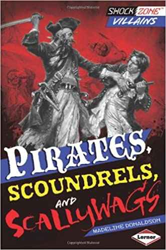 Kostenloses Kindle-Download-Forum Pirates, Scoundrels, and Scallywags (Shockzone - Villains) 146770606X PDF CHM by Madeline Donaldson