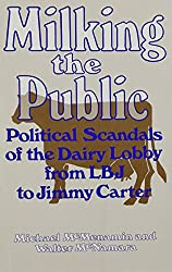 Milking the Public: Political Scandals of the Dairy Lobby from L. B. J. to Jimmy Carter