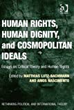 Human Rights Human Dignity and Cosmopolitanism : Essays on Critical Theory Ad Human Rights, Nascimento, Amos and Lutz-Bachmann, Matthias, 1409442969