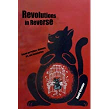 Revolutions in Reverse: Essays on Politics, Violence, Art, and Imagination