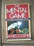 The Mental Game, James E. Loehr, 0828907587