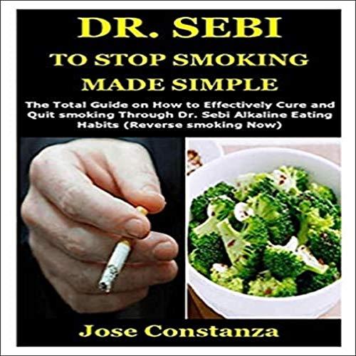 Dr. Sebi to Stop Smoking Made Simple: The Total