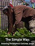 Clip: The Simple Way: The Greening of Philadelphia's Concrete Jungle